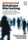 Advanced Database Marketing: Innovative Methodologies and Applications for Managing Customer Relationships