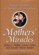 Mothers' Miracles: Magical True Stories Of Maternal Love An