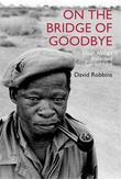 On the Bridge of Goodbye: The Story of South Africa's discarded San Soldiers