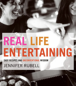 Real Life Entertaining: Easy Recipes and Unconventional Wisdom