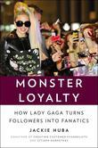 Monster Loyalty: How Lady Gaga Turns Followers into Fanatics