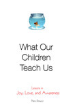What Our Children Teach Us: Lessons in Joy, Love, and Awareness