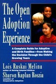 The Open Adoption Experience: A Complete Guide for Adoptive and Birth Families--from Making the Decision Through the Child's Growing Years