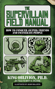 The Supervillain Field Manual: How to Conquer (Super) Friends and Incinerate People
