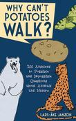 Why Can't Potatoes Walk?: 200 Answers to Possible and Impossible Questions about Animals and Nature