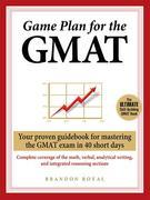 Game Plan for the GMAT: Your Proven Guidebook for Mastering the GMAT Exam in 40 Short Days