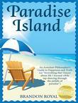"Paradise Island: An Armchair Philosopher's Guide to Human Nature (or ""Life Lessons You Learn While Surviving Paradise"")"