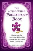 The Little Purple Probability Book: Mastering the Thinking Skills That Unlock the Secrets to Basic Probability
