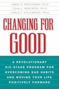 Changing for Good: A Revolutionary Six-Stage Program for Overcoming Bad Habits and Moving Your Life Positively Forward