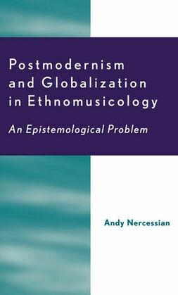 Postmodernism and Globalization in Ethnomusicology: An Epistemological Problem