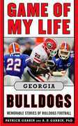 Game of My Life Georgia Bulldogs: Memorable Stories of Bulldogs Football
