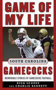 Game of My Life South Carolina Gamecocks: Memorable Stories of Gamecocks Football