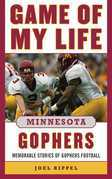 Game of My Life Minnesota Gophers: Memorable Stories of Gophers Football