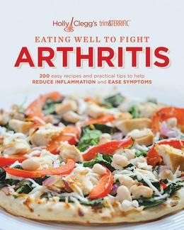 Holly Clegg's trim&TERRIFIC EATING WELL TO FIGHT ARTHRITIS: 200 easy recipes and practical tips to help REDUCE INFLAMMATION and REDUCE INFLAMMATION an