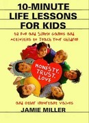 10-Minute Life Lessons for Kids: 52 Fun &amp; Simple Games &amp; Activities to Teach Kids