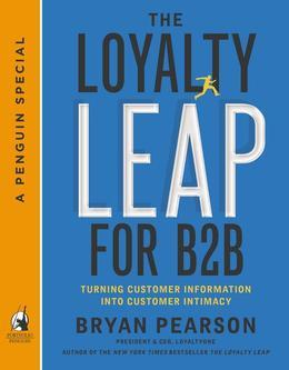 The Loyalty Leap for B2B: Turning Customer Information into Customer Intimacy (A Penguin Special from Portfolio)