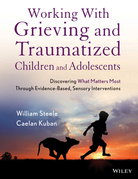 Working with Grieving and Traumatized Children and Adolescents: Discovering What Matters Most Through Evidence-Based, Sensory Interventions