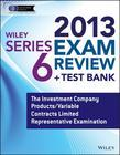 Wiley Series 6 Exam Review 2013 + Test Bank: The Investment Company Products/Variable Contracts Limited Representative Examination