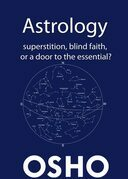 Astrology: Superstition, Blind Faith or a Door to the Essential?