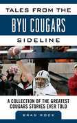 Tales from the BYU Cougars Sideline: A Collection of the Greatest Cougars Stories Ever Told