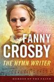 Fanny Crosby: The Hymn Writer