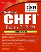 The Official CHFI Study Guide (Exam 312-49): for Computer Hacking Forensic Investigator