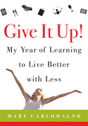 Give It Up!: My Year of Learning to Live Better with Less