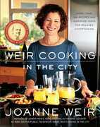 Weir Cooking in the City: More than 125 Recipes and Inspiring Ideas for Relaxed Entertaining