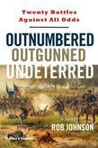 Outnumbered, Outgunned, Undeterred: Twenty Battles Against All Odds