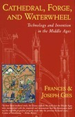 Cathedral, Forge, and  Waterwheel: Technology and Invention in the Middle Ages