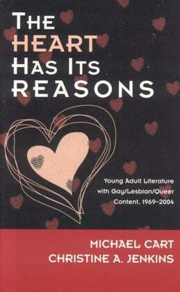 The Heart Has Its Reasons: Young Adult Literature with Gay/Lesbian/Queer Content, 1969-2004