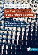Le Twictionnaire des e-dées reçues. Catalogue des opinions numériques