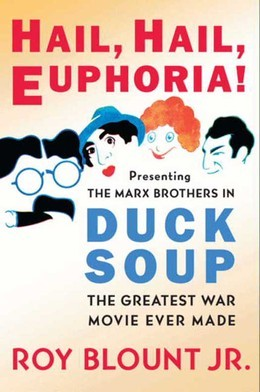 Hail, Hail, Euphoria!: Presenting the Marx Brothers in Duck Soup, the Greatest War Movie Ever Made