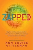 Zapped: Why Your Cell Phone Shouldn't Be Your Alarm Clock and 1,268 Ways to Outsmart the Hazards of Electronic Pollution