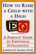 How to Raise a Child with a High EQ: Parents' Guide to Emotional Intelligence