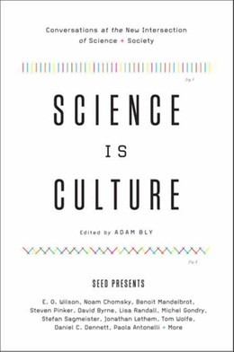 Science Is Culture: Conversations at the New Intersection of Science + Society