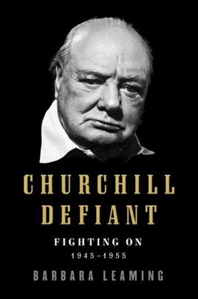 Churchill Defiant: Fighting On: 1945-1955