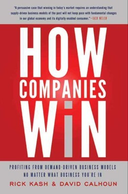 How Companies Win: Profiting from Demand-Driven Business Models No Matter What Business You're In