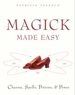 Magick Made Easy: Charms, spells, Potions and Power