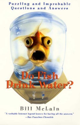 Do Fish Drink Water?: Puzzling And Improbable Questions And Answers