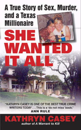 She Wanted It All: A True Story of Sex, Murder, and a Texas Millionaire