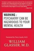 Warning: Psychiatry Can Be Hazardous to Your Mental Health