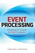 Event Processing : Designing IT Systems for Agile Companies: Designing IT Systems for Agile Companies