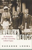 America's Medicis: The Rockefellers and Their Astonishing Cultural Legacy