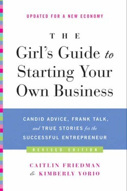 The Girl's Guide to Starting Your Own Business: Candid Advice, Frank Talk, and True Stories for the Successful Entrepreneur