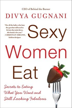 Sexy Women Eat: How to Love Food and Look Fabulous