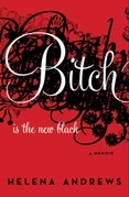 Bitch Is the New Black: A Memoir