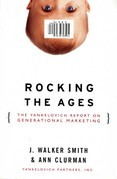 Rocking the Ages: The Yankelovich Report on Generational Marketing