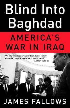 Blind Into Baghdad: America's War in Iraq