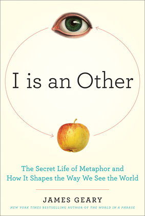 I Is an Other: The Secret Life of Metaphor and How it Shapes the Way We See the World
